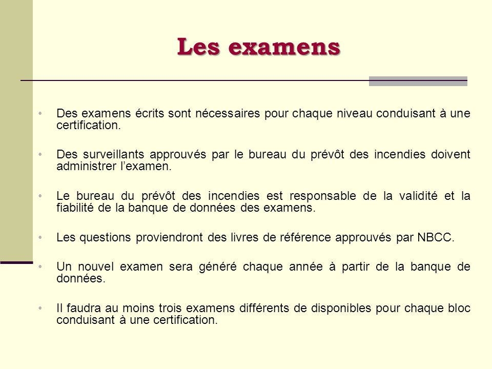 Les examens Des examens écrits sont nécessaires pour chaque niveau conduisant à une certification.