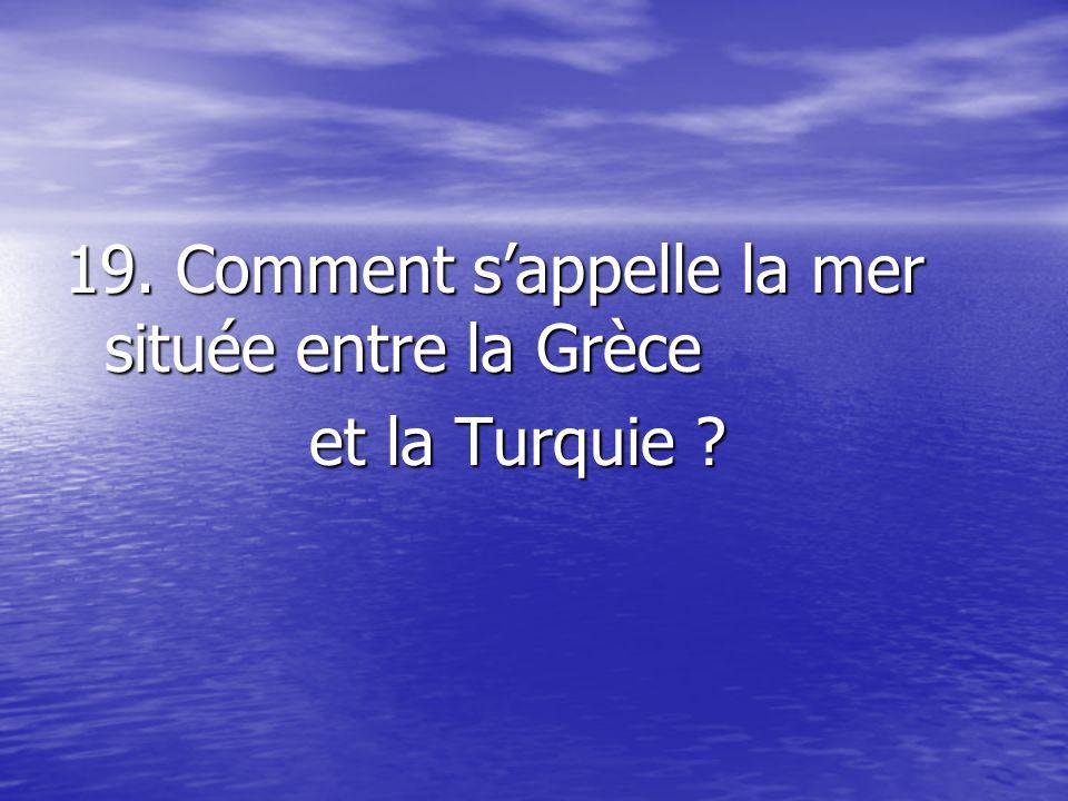 19. Comment s'appelle la mer située entre la Grèce