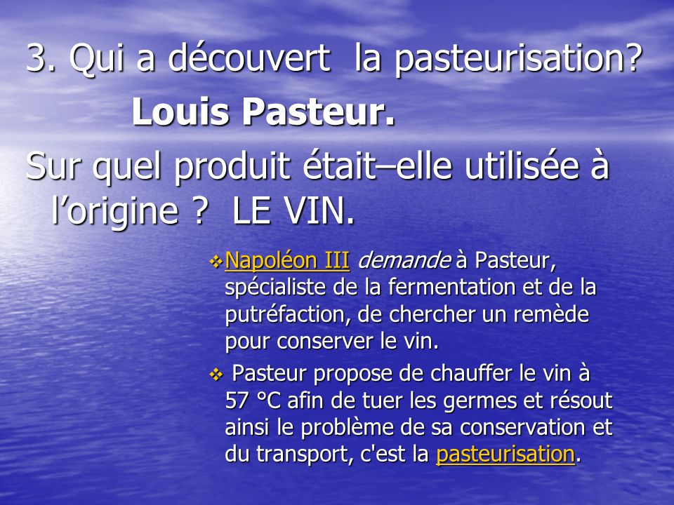 3. Qui a découvert la pasteurisation Louis Pasteur.
