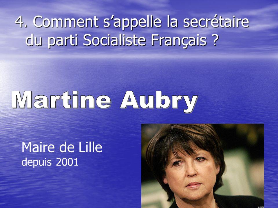 4. Comment s'appelle la secrétaire du parti Socialiste Français