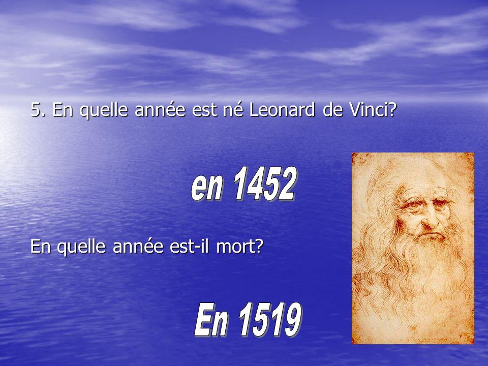 en 1452 En 1519 5. En quelle année est né Leonard de Vinci