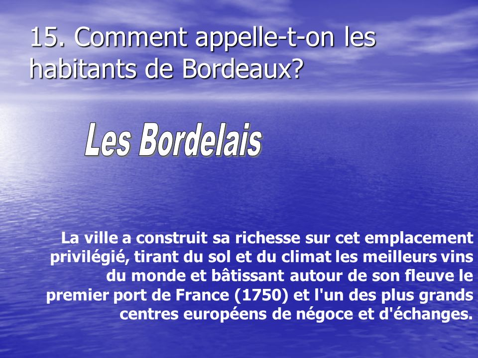 15. Comment appelle-t-on les habitants de Bordeaux
