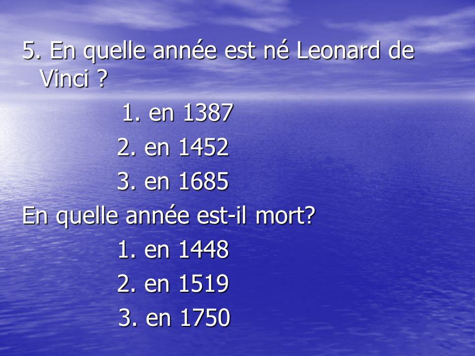 5. En quelle année est né Leonard de Vinci