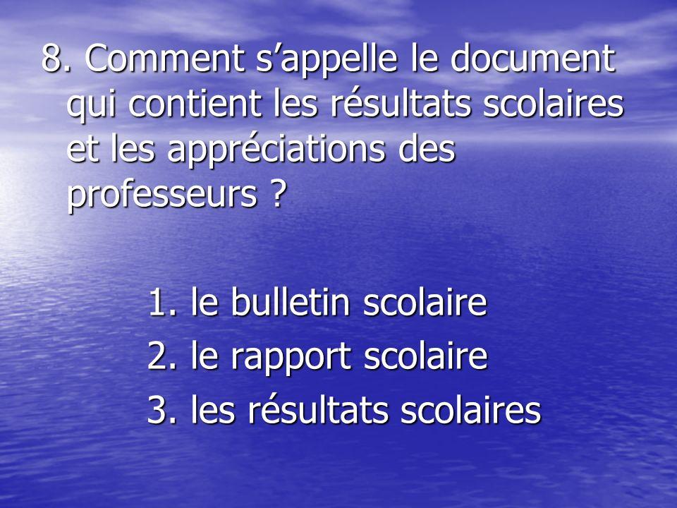8. Comment s'appelle le document qui contient les résultats scolaires et les appréciations des professeurs