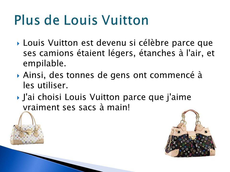 Plus de Louis Vuitton Louis Vuitton est devenu si célèbre parce que ses camions étaient légers, étanches à l air, et empilable.