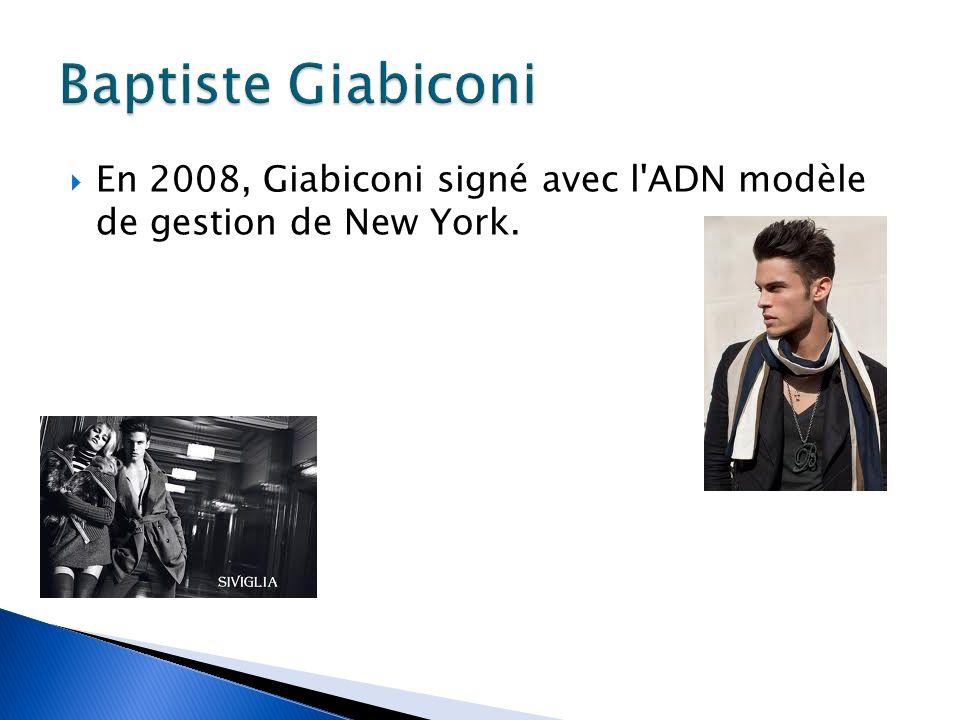 Baptiste Giabiconi En 2008, Giabiconi signé avec l ADN modèle de gestion de New York.