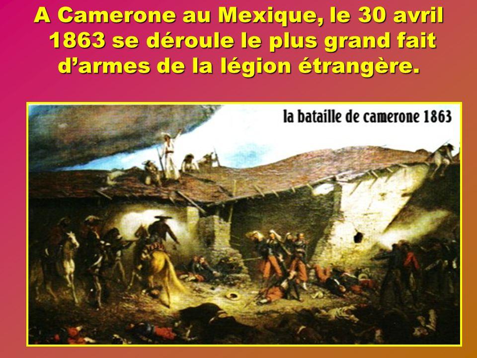 A Camerone au Mexique, le 30 avril 1863 se déroule le plus grand fait d'armes de la légion étrangère.