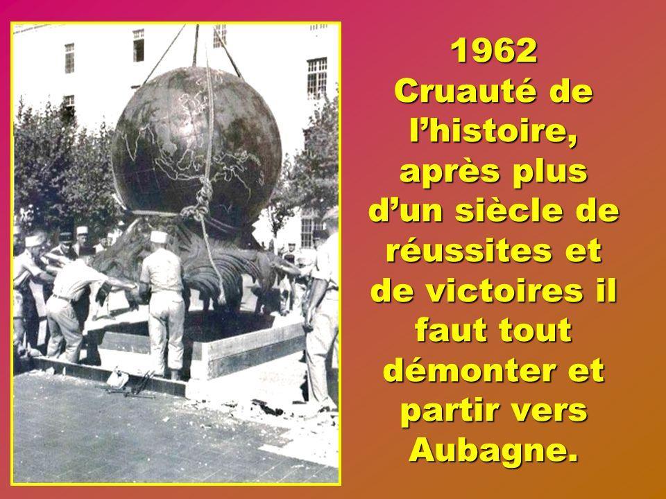 1962 Cruauté de l'histoire, après plus d'un siècle de réussites et de victoires il faut tout démonter et partir vers Aubagne.