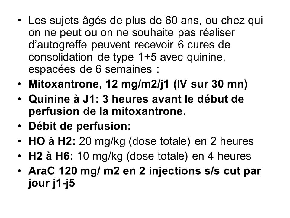 Les sujets âgés de plus de 60 ans, ou chez qui on ne peut ou on ne souhaite pas réaliser d'autogreffe peuvent recevoir 6 cures de consolidation de type 1+5 avec quinine, espacées de 6 semaines :