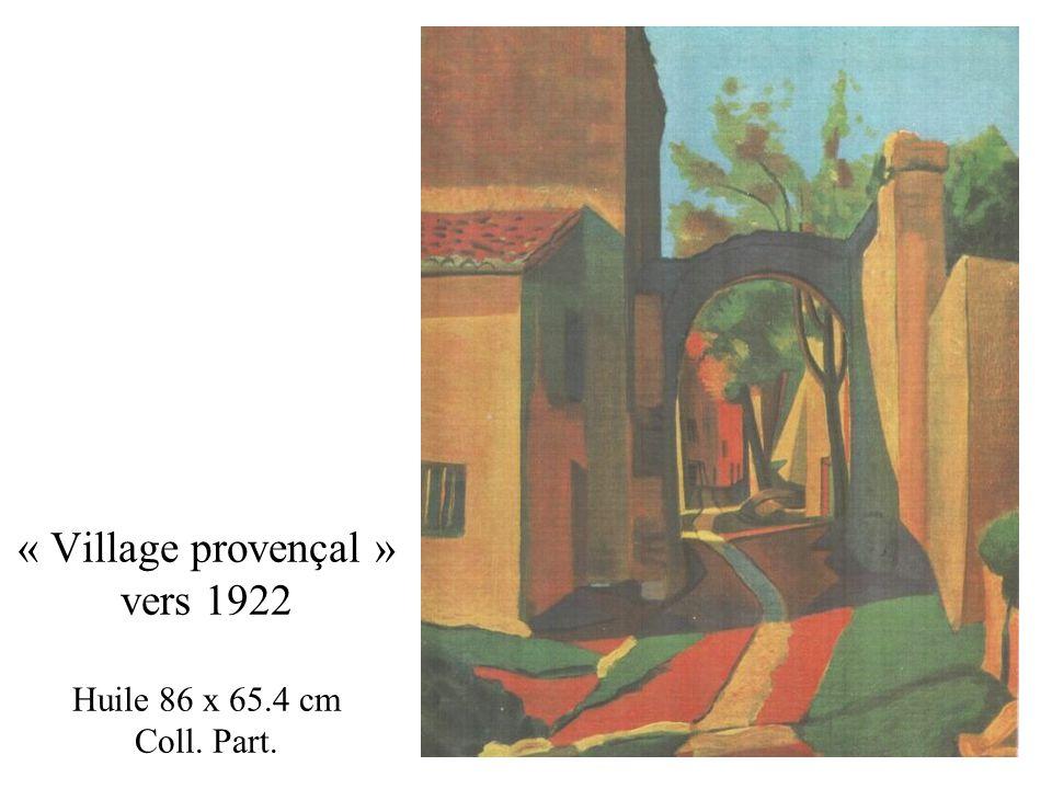 « Village provençal » vers 1922 Huile 86 x 65.4 cm Coll. Part.