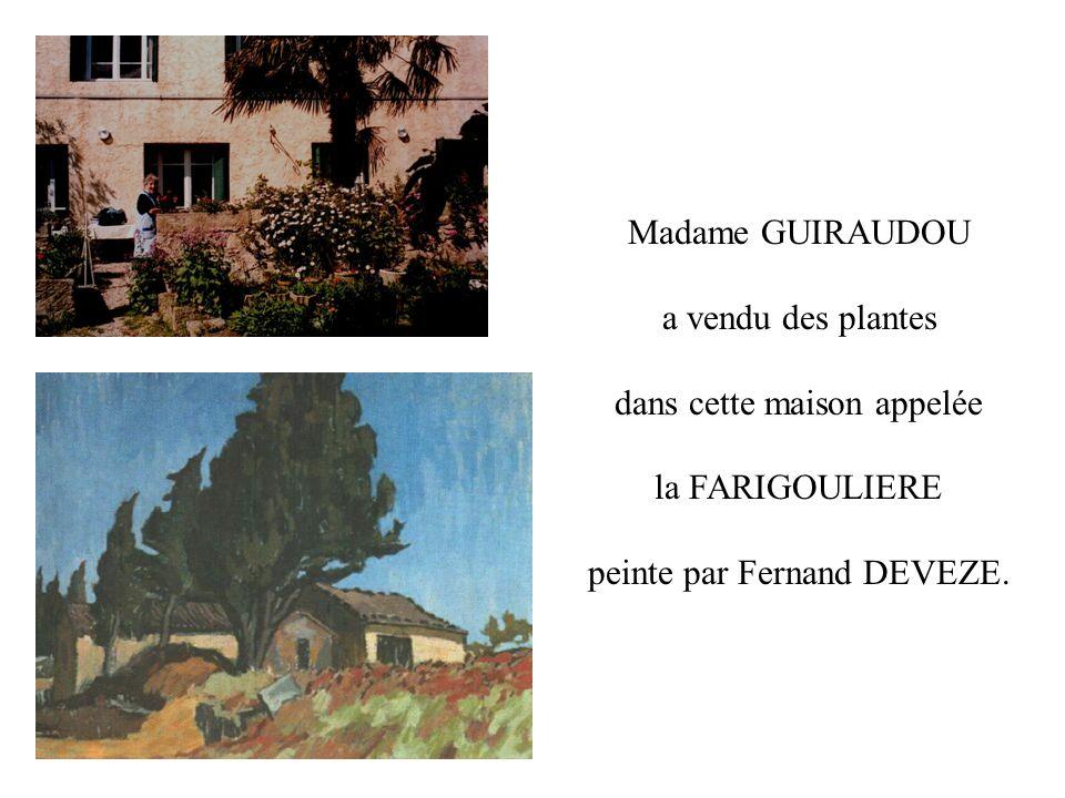 dans cette maison appelée la FARIGOULIERE peinte par Fernand DEVEZE.