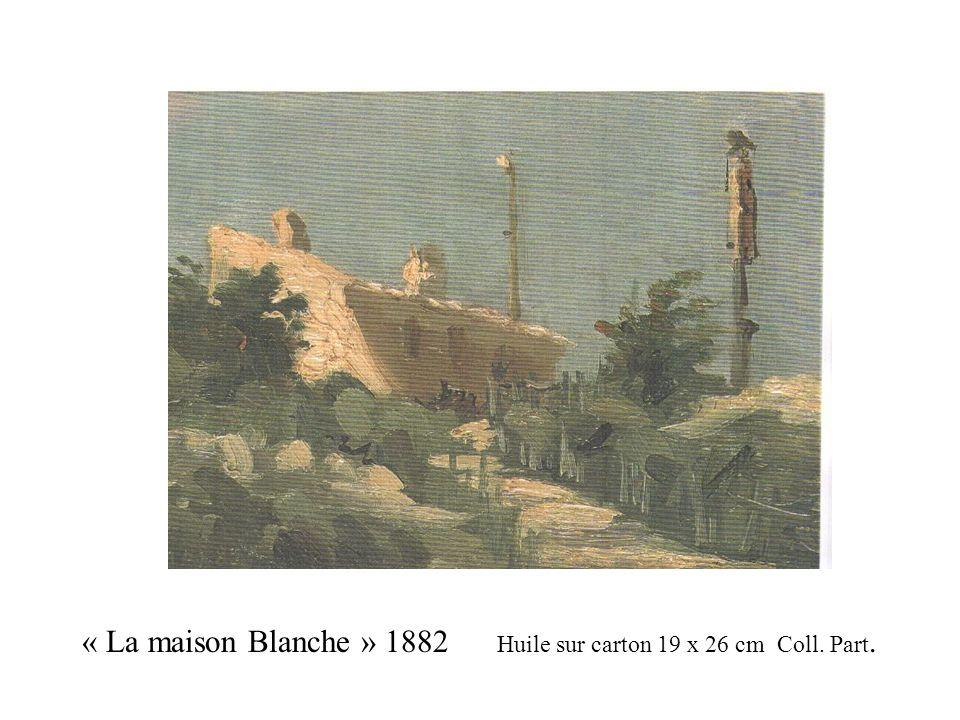 « La maison Blanche » 1882 Huile sur carton 19 x 26 cm Coll. Part.