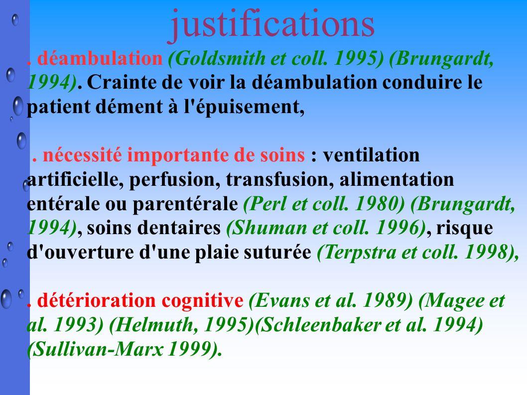 justifications . déambulation (Goldsmith et coll. 1995) (Brungardt, 1994). Crainte de voir la déambulation conduire le patient dément à l épuisement,