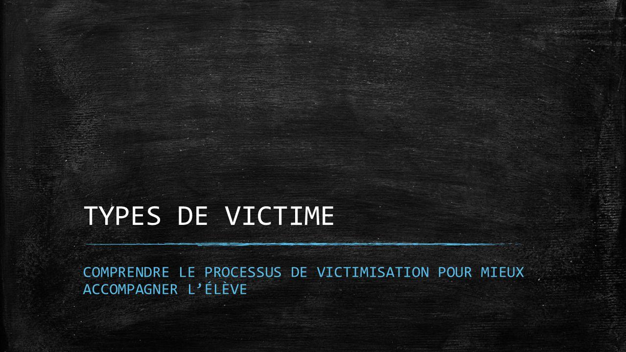 TYPES DE VICTIME Christine COMPRENDRE LE PROCESSUS DE VICTIMISATION POUR MIEUX ACCOMPAGNER L'ÉLÈVE