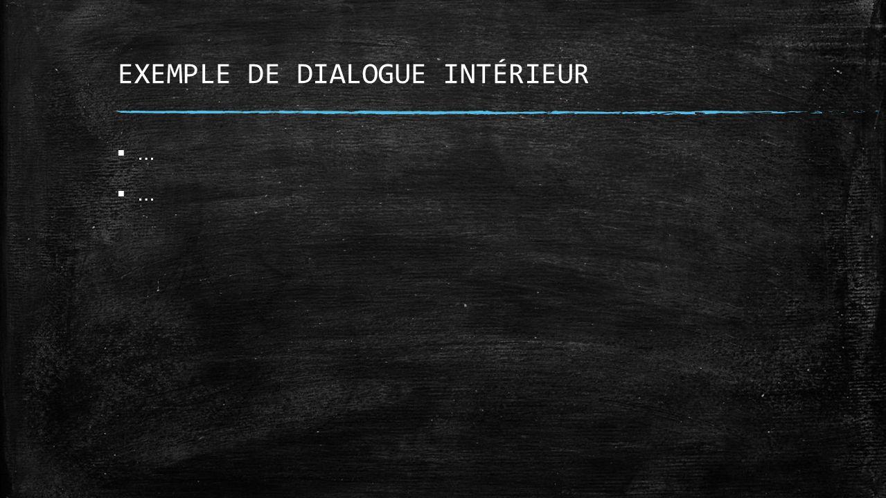 EXEMPLE DE DIALOGUE INTÉRIEUR