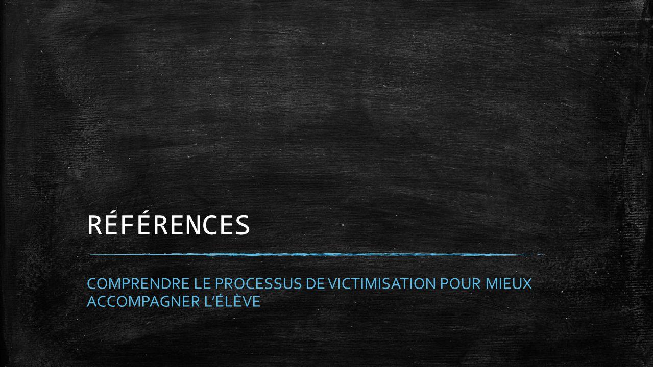 RÉFÉRENCES COMPRENDRE LE PROCESSUS DE VICTIMISATION POUR MIEUX ACCOMPAGNER L'ÉLÈVE
