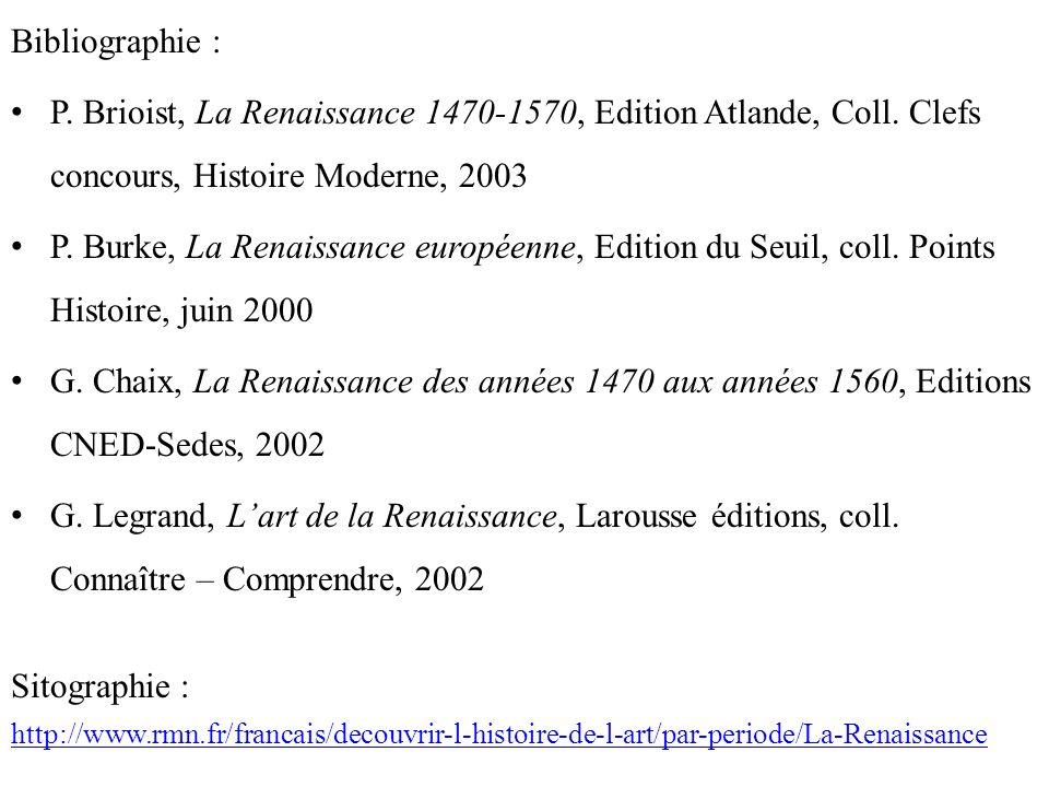 Bibliographie : P. Brioist, La Renaissance 1470-1570, Edition Atlande, Coll. Clefs concours, Histoire Moderne, 2003.