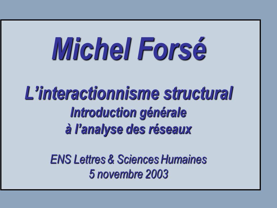 Michel Forsé L'interactionnisme structural Introduction générale à l'analyse des réseaux ENS Lettres & Sciences Humaines 5 novembre 2003