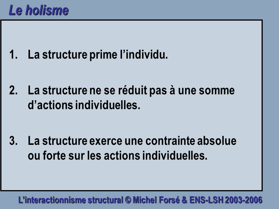 Le holisme La structure prime l'individu.