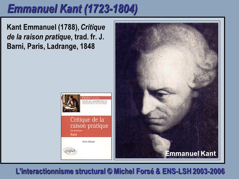 Emmanuel Kant (1723-1804) Kant Emmanuel (1788), Critique de la raison pratique, trad. fr. J. Barni, Paris, Ladrange, 1848.