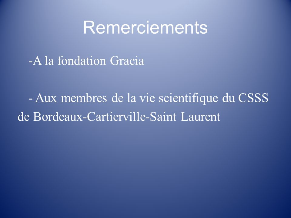 Remerciements -A la fondation Gracia - Aux membres de la vie scientifique du CSSS de Bordeaux-Cartierville-Saint Laurent