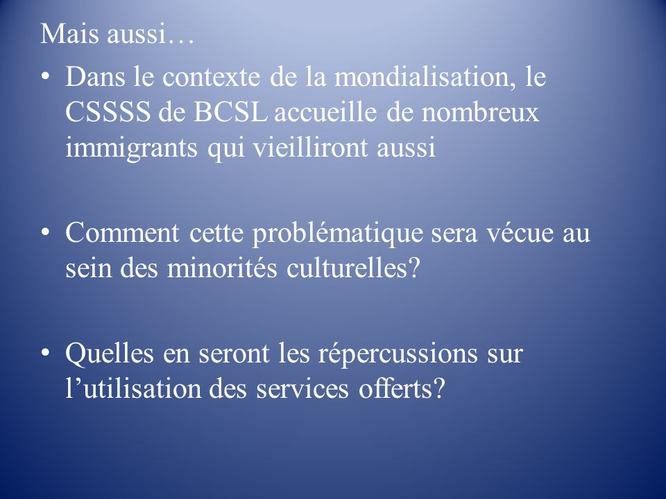Mais aussi… Dans le contexte de la mondialisation, le CSSSS de BCSL accueille de nombreux immigrants qui vieilliront aussi.