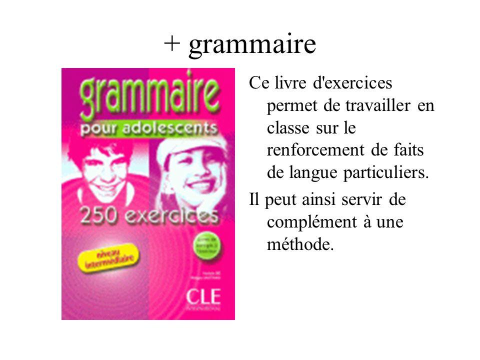 + grammaire Ce livre d exercices permet de travailler en classe sur le renforcement de faits de langue particuliers.