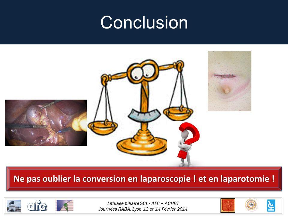 Ne pas oublier la conversion en laparoscopie ! et en laparotomie !