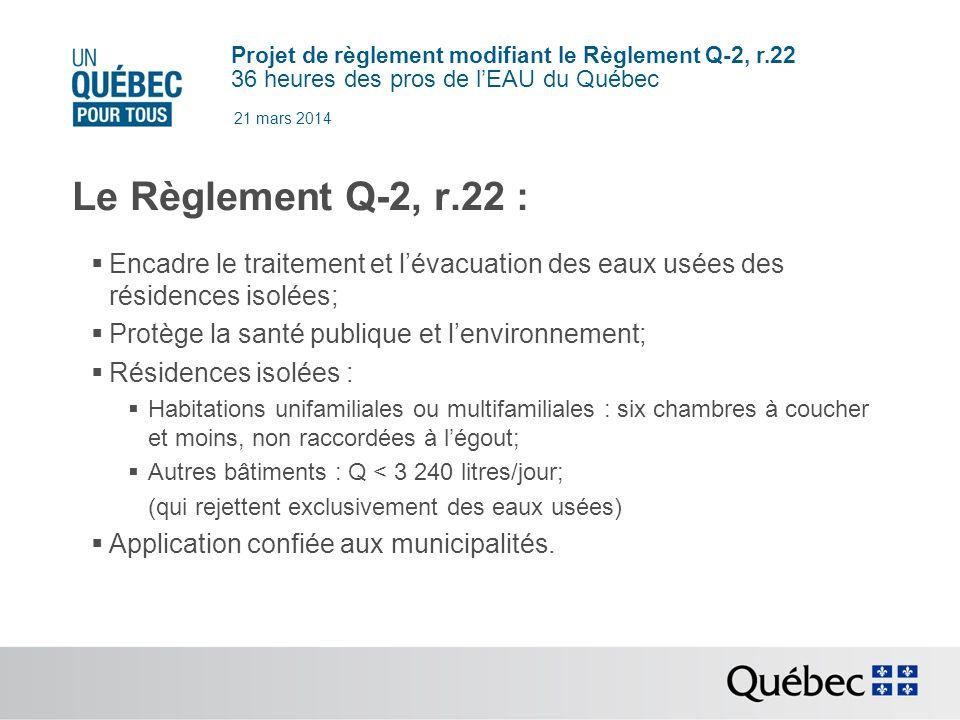 21 mars 2014 Le Règlement Q-2, r.22 : Encadre le traitement et l'évacuation des eaux usées des résidences isolées;