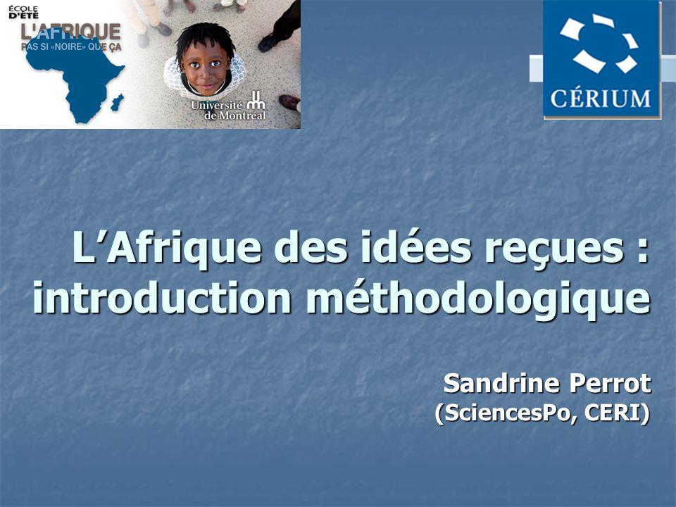 L'Afrique des idées reçues : introduction méthodologique Sandrine Perrot (SciencesPo, CERI)