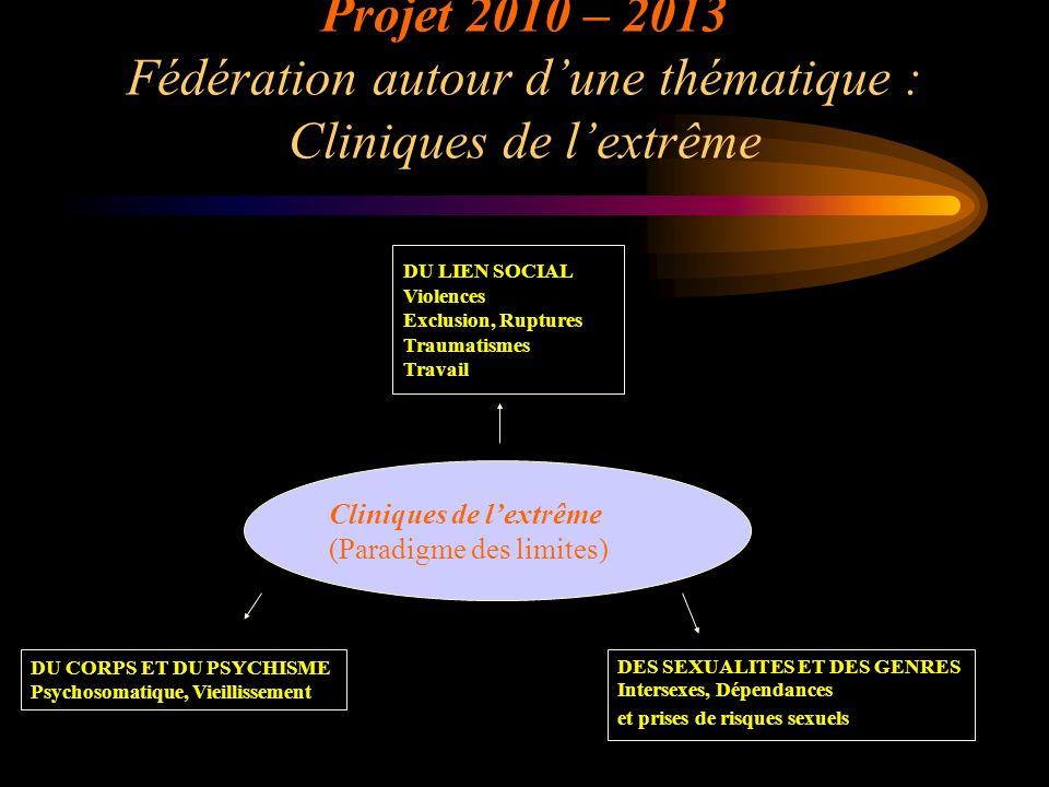 Projet 2010 – 2013 Fédération autour d'une thématique : Cliniques de l'extrême