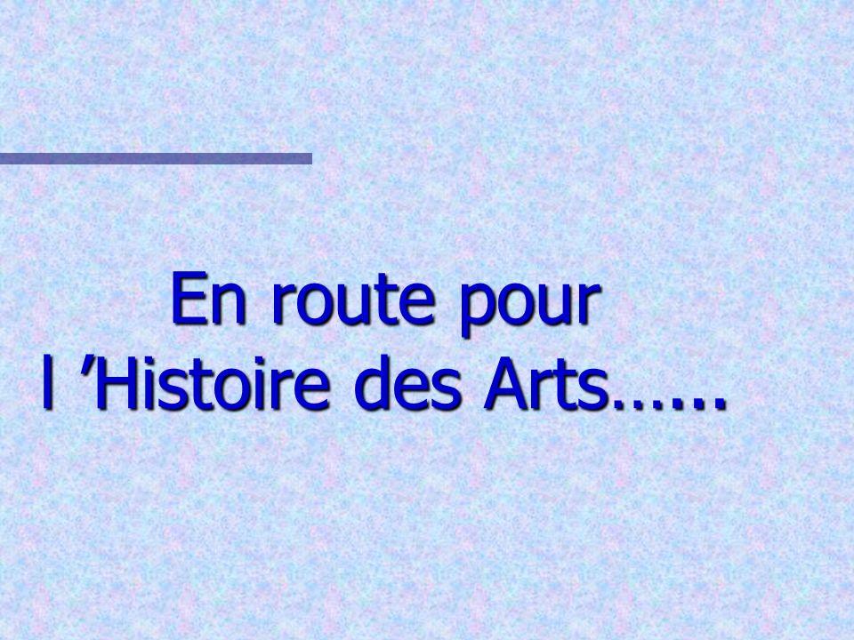 En route pour l 'Histoire des Arts…...