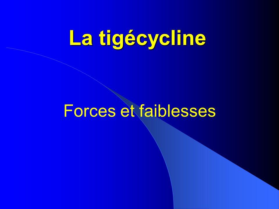 La tigécycline Forces et faiblesses