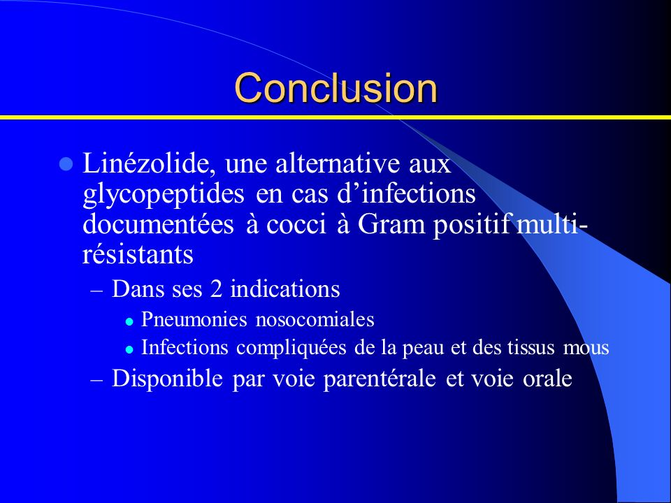 Conclusion Linézolide, une alternative aux glycopeptides en cas d'infections documentées à cocci à Gram positif multi-résistants.