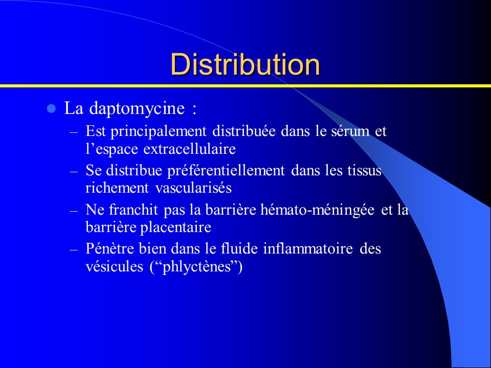 Distribution La daptomycine :