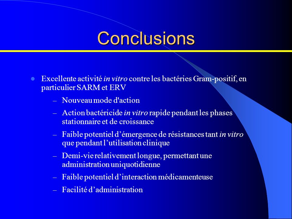 Conclusions Excellente activité in vitro contre les bactéries Gram-positif, en particulier SARM et ERV.