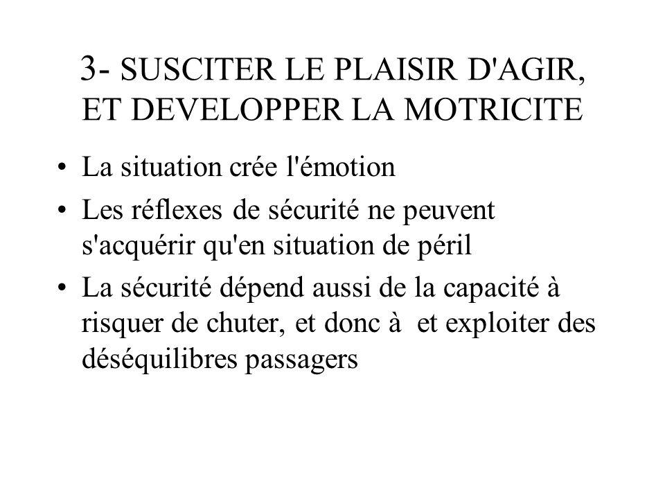 3- SUSCITER LE PLAISIR D AGIR, ET DEVELOPPER LA MOTRICITE