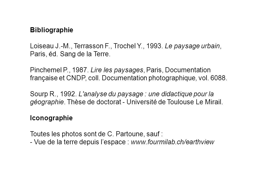 Bibliographie Loiseau J.-M., Terrasson F., Trochel Y., 1993. Le paysage urbain, Paris, éd. Sang de la Terre.