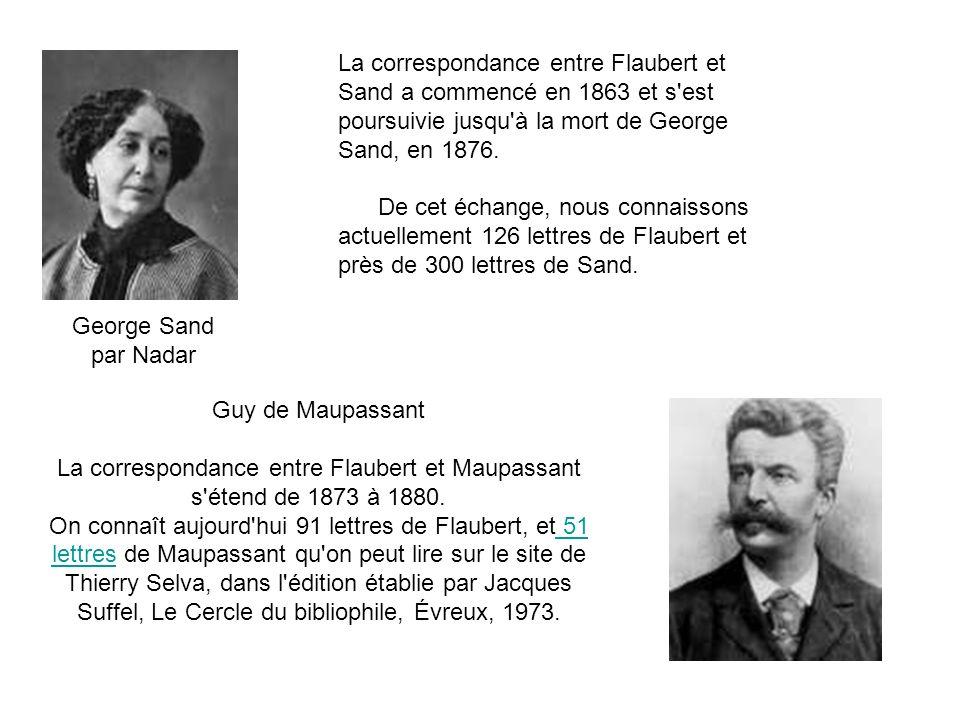 La correspondance entre Flaubert et Maupassant s étend de 1873 à 1880.