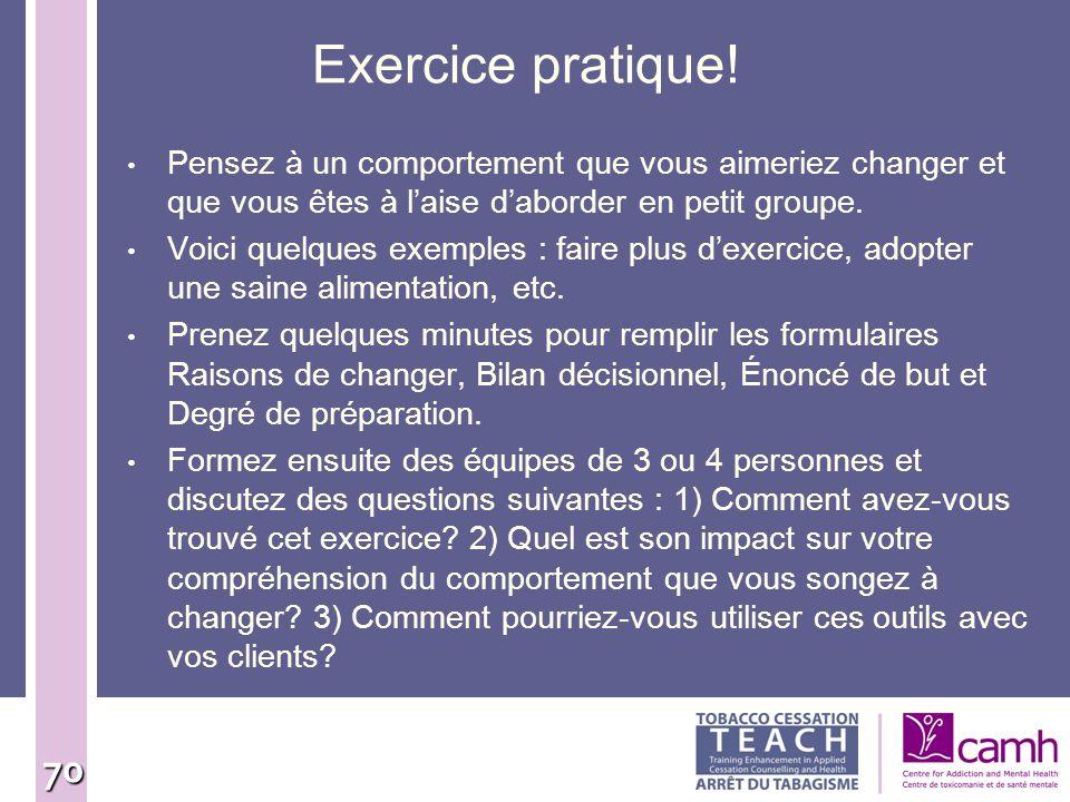 Exercice pratique! Pensez à un comportement que vous aimeriez changer et que vous êtes à l'aise d'aborder en petit groupe.