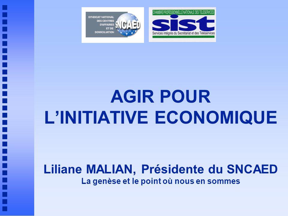AGIR POUR L'INITIATIVE ECONOMIQUE Liliane MALIAN, Présidente du SNCAED La genèse et le point où nous en sommes