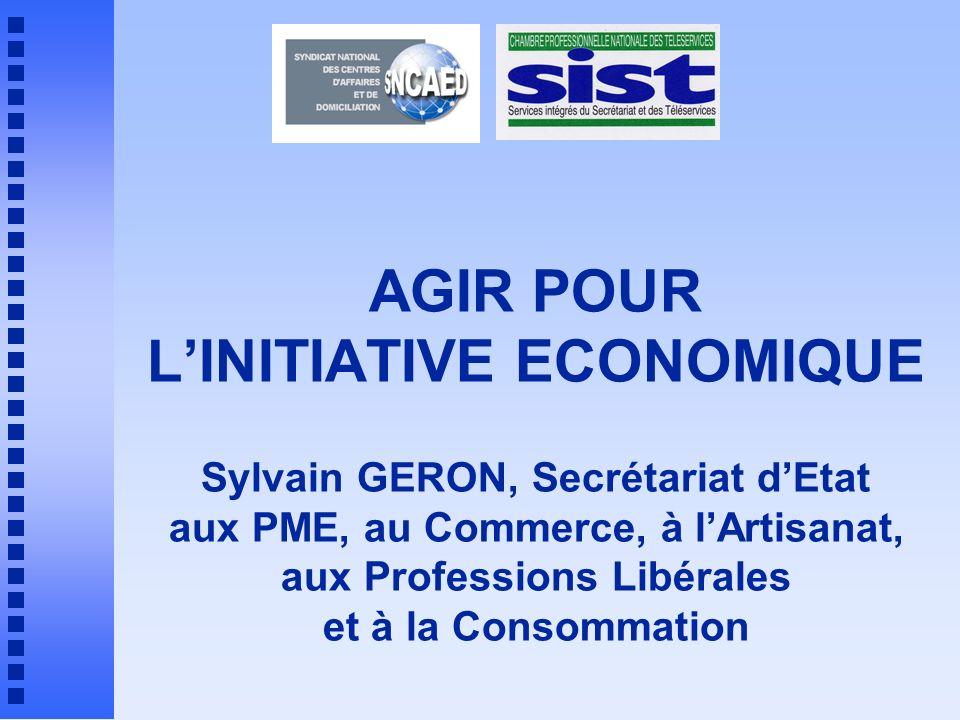 AGIR POUR L'INITIATIVE ECONOMIQUE Sylvain GERON, Secrétariat d'Etat aux PME, au Commerce, à l'Artisanat, aux Professions Libérales et à la Consommation