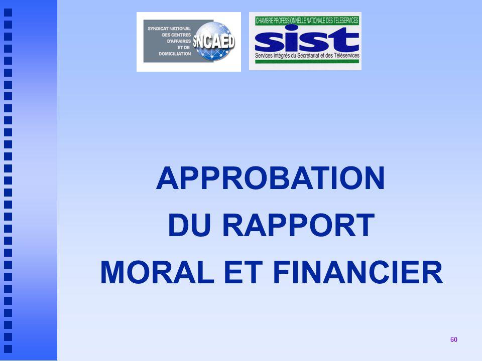 APPROBATION DU RAPPORT MORAL ET FINANCIER
