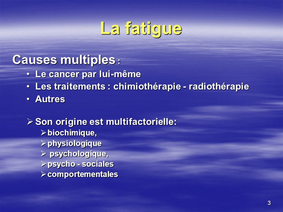 La fatigue Causes multiples : Le cancer par lui-même