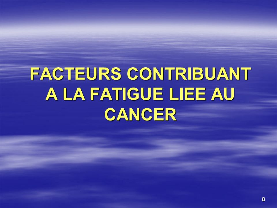 FACTEURS CONTRIBUANT A LA FATIGUE LIEE AU CANCER