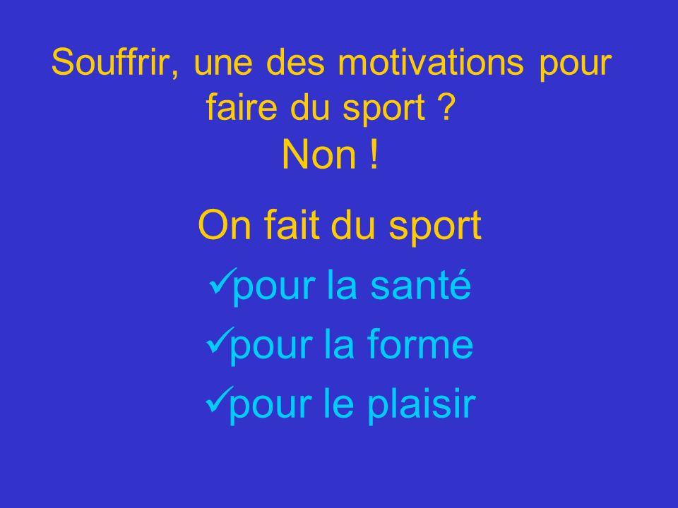 Souffrir, une des motivations pour faire du sport Non !