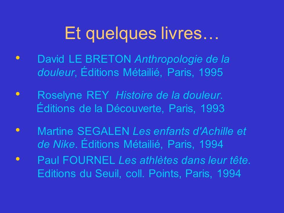 Et quelques livres… David LE BRETON Anthropologie de la douleur, Éditions Métailié, Paris, 1995. Roselyne REY Histoire de la douleur.