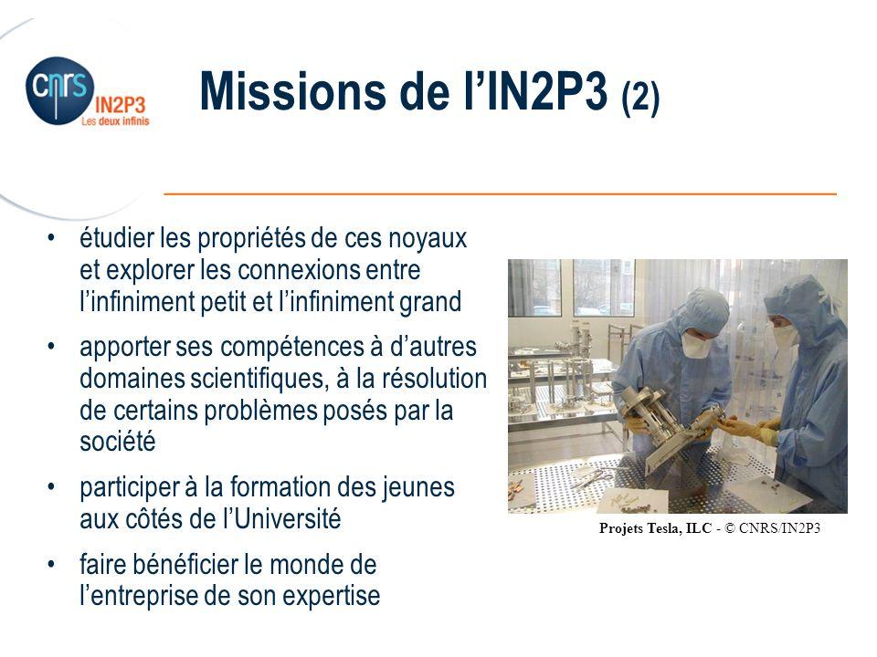 Missions de l'IN2P3 (2) étudier les propriétés de ces noyaux et explorer les connexions entre l'infiniment petit et l'infiniment grand.