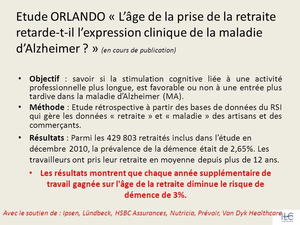 Etude ORLANDO « L'âge de la prise de la retraite retarde-t-il l'expression clinique de la maladie d'Alzheimer » (en cours de publication)