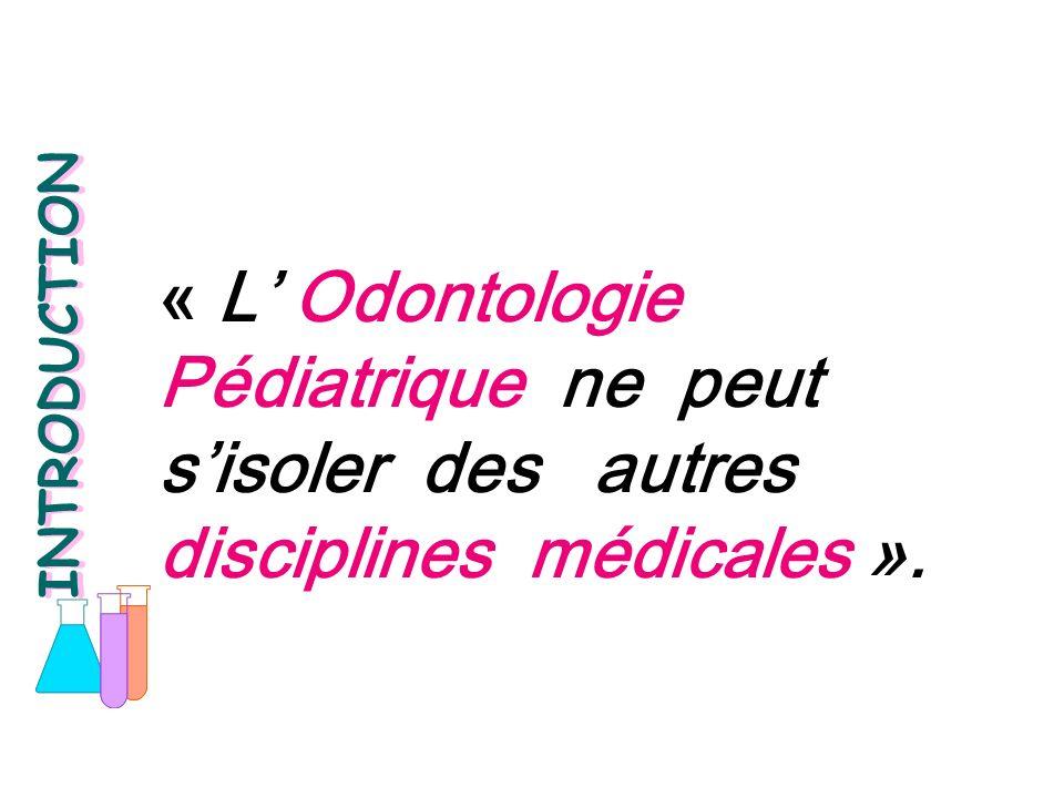 « L' Odontologie Pédiatrique ne peut s'isoler des autres disciplines médicales ».